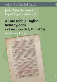 Javier Calle martín et Miguel angel Castaño-gil - A Late Middle English Remedy-book (MS Wellcome 542, ff. 1r-20v) - A Scholarly Edition.