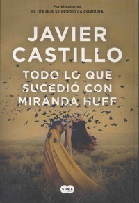 Javier Castillo - Todo lo que sucedio con Miranda Huff.