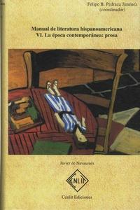 Javier de Navascués et Felipe Pedraza jimenez - Manual de literatura hispanoamericana - Volume 6, La epoca contemporanea: prosa.