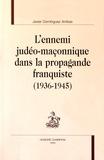 Javier Dominguez Arribas - L'ennemi judéo-maçonnique dans la propagande franquiste (1936-1945).