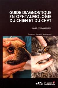 Javier-Esteban Martin - Guide diagnostique en ophtalmologie du chien et du chat.