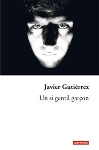 Javier Gutierrez - Un si gentil garçon.