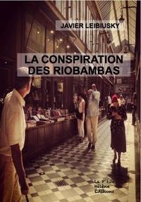 Javier Leibusky - La conspiration des riobambas.