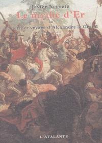 Javier Negrete - Le mythe d'Er ou Le dernier voyage d'Alexandre le Grand.