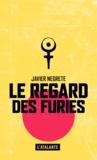 Javier Negrete - Le regard des furies.