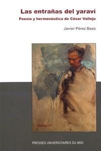 Javier Pérez Bazo - Las entrañas del yaravi - Poesia y herméneutica de César Vallejo.