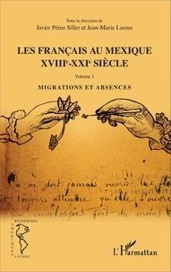 Javier Pérez Siller - Les français au Mexique XIIIe-XXIe siècle - Volume 1, Migrations et absences.