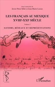 Javier Pérez Siller - Les français au Mexique XVIIIe siècle - Volume 2, Savoirs, réseaux et représentations.