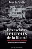 Javier Portella - Les esclaves heureux de la liberté - Traité contemporain de dissidence.