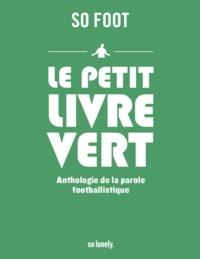 Javier Prieto Santos - Le petit livre vert - Anthologie de la parole footballistique.