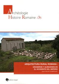 Javier Salido Dominguez - Arquitectura rural romana : graneros y almacenes en el Occidente del Imperio.