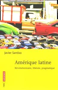 Javier Santiso - Amérique latine - Révolutionnaire, libérale, pragmatique.