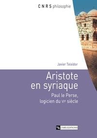 Javier Teixidor - Aristote en syriaque - Paul le Perse, logicien du VIe siècle.