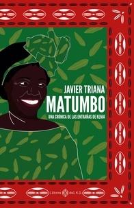 Javier Triana - Matumbo - Una crónica de las entrañas de Kenia.