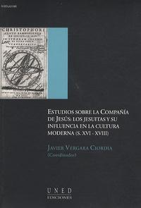Javier Vergara Ciordia - Estudios sobre la Compañia de Jesus : los jesuitas y su influencia en la cultura moderna (XVI-XVIII).