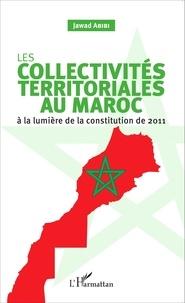 Jawad Abibi - Les collectivités territoriales au Maroc - A la lumière de la constitution de 2011.