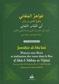 Jawahir al-Ma'ani - Perles des sens et réalisation des voeux dans le flux d'Abu-l-'Abbas at-Tijani - Edition bilingue français-arabe.