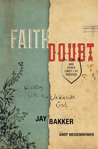 Jay Bakker et Andy Meisenheimer - Faith, Doubt, and Other Lines I've Crossed - Walking with the Unknown God.