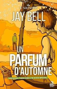 Jay Bell - 4 saisons Tome 3 : Un parfum d'automne.