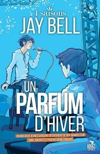 Jay Bell - 4 saisons 2 : Un parfum d'hiver - 4 saisons, T2.