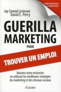 Jay Conrad Levinson et David E. Perry - Guérilla marketing pour trouver un emploi.