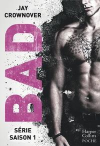 Jay Crownover - Bad - La série : saison 1 - Amour interdit - Amour dangereux - Amour coupable.