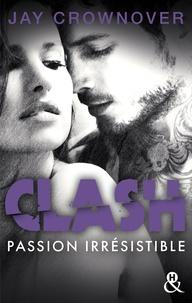Jay Crownover - Clash T4 : Passion irrésistible - Le dernier tome du spin-off de Marked Men.