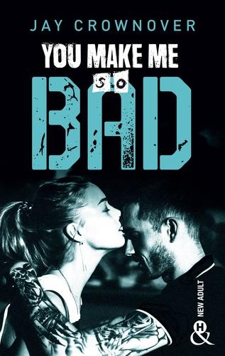 You make me so bad. par l'auteur New Adult de la série à succès BAD, déjà 100 000 lecteurs conquis !