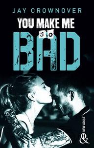 Jay Crownover - You make me so bad - par l'auteur New Adult de la série à succès BAD, déjà 100 000 lecteurs conquis !.