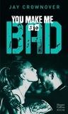 Jay Crownover - You Make Me so Bad - Après la série New Adult  Marked Men et BAD.
