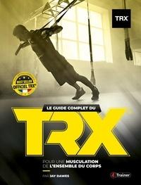 Jay Dawes - Le guide complet du trx suspension trainer.