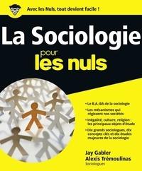 Jay Gabler et Alexis Trémoulinas - La sociologie pour les nuls.