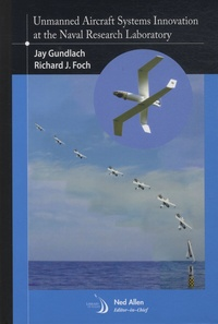 Jay Gundlach et Richard J. Foch - Unmanned Aircraft Systems Innovation at the Naval Research Laboratory.