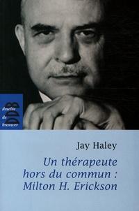Jay Haley - Un thérapeute hors du commun - Milton H. Erickson.