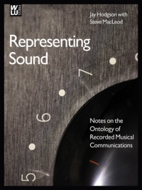 Jay Hodgson et Steve MacLeod - Representing Sound - Notes on the Ontology of Recorded Musical Communications.
