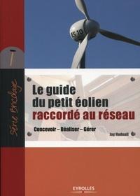 Jay Hudnall - Le guide du petit éolien raccordé au réseau - Concevoir, réaliser, gérer.