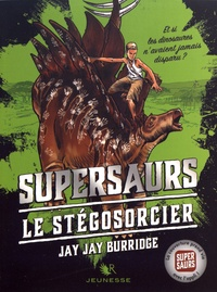 Jay Jay Burridge - Supersaurs Tome 2 : Le stégosorcier.