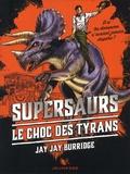 Jay Jay Burridge - Supersaurs Tome 3 : Le choc des tyrans.