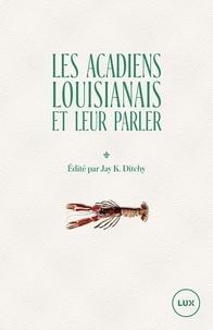 Jay K. Ditchy - Les Acadiens louisianais et leur parler.
