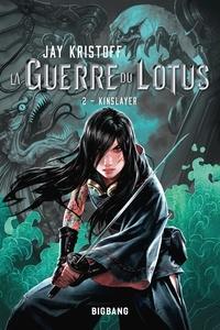 Jay Kristoff - La guerre du lotus Tome 2 : Kinslayer.