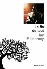 Jay McInerney - La fin de tout.