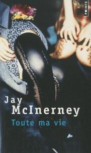 Jay McInerney - Toute ma vie.
