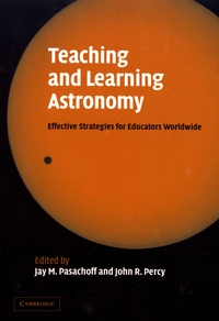 Jay Pasachoff et John R. Percy - Teaching and Learning Astronomy - Effective Strategies for Educators Worldwide.