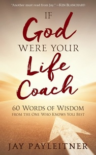 Jay Payleitner - If God Were Your Life Coach - 60 Words of Wisdom from the One Who Knows You Best.