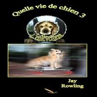 Jay Rowling et Marie-Louise Legault - Quelle vie de chien 3 L'enlèvement.