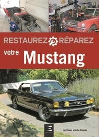 Jay Storer et John Haynes - Restaurez et réparez votre Mustang de 1964 1/2 à 1970.