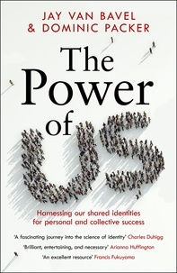 Jay Van Bavel et Dominic J. Packer - The Power of Us - Harnessing Our Shared Identities for Personal and Collective Success.