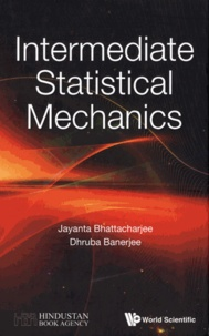 Jayanta Bhattacharjee et Dhruba Banerjee - Intermediate Statistical Mechanics.