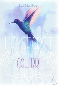 Jaye Robin Brown - Le secret du colibri.
