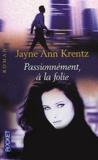 Jayne-Ann Krentz - Passionnément, à la folie.